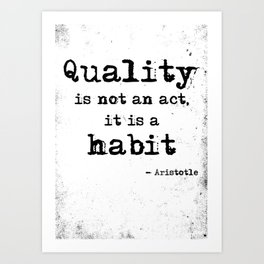 Quality is not an act, it is a habit. Aristotle quote. Art Print