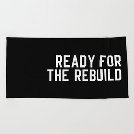 Ready For The Rebuild Beach Towel
