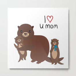 I Love You Mom. Funny brown kids otters with fish on white background. Gift card for Mothers Day. Metal Print