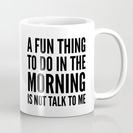 A Fun Thing To Do In The Morning Is Not Talk To Me Coffee Mug