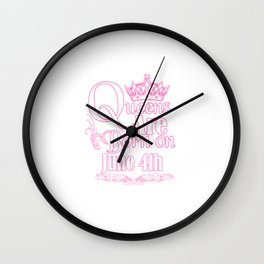 Queens Are Born On June 4th Funny Birthday Wall Clock