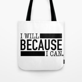 I Will BECAUSE I Can. Tote Bag