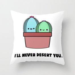 I'll Never Desert You Throw Pillow