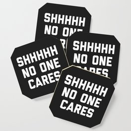 No One Cares Funny Quote Coaster