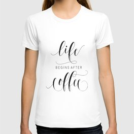 COFFEE DECOR, Life Begins After Coffee,Coffee Sign,Inspirational Quote,Bar Decor,But Firs Coffee,Mor T-shirt