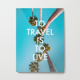 To Travel Is To Live Wanderlust Quote Metal Print
