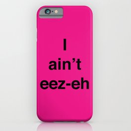 I ain't eez-eh iPhone Case