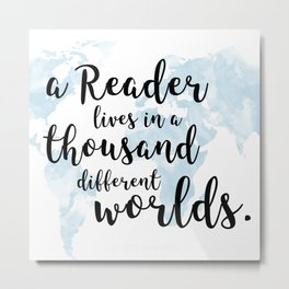 A reader lives in a thousand worlds Metal Print