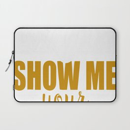 Funny Show Me Your Pitties Tshirt Laptop Sleeve