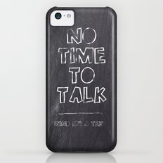 No Time To Talk - Send me a text Slim Case iPhone 5c