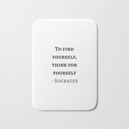 Greek Philosophy Quotes - Socrates - To find yourself think for yourself Bath Mat