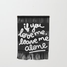 if you love me, leave me alone III Wall Hanging