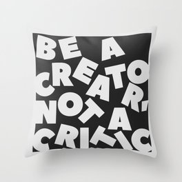 Be A Creator Not A Critic - Typography Throw Pillow