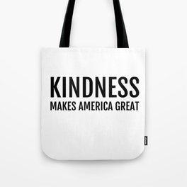 Kindness Makes America Great Tote Bag