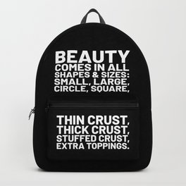 Beauty Comes in All Shapes and Sizes Pizza (Black & White) Backpack