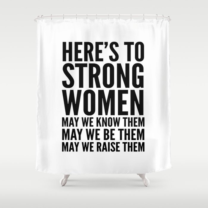 Here's to Strong Women Shower Curtain