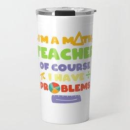 Im A Math Teacher Teaching School Gift Travel Mug