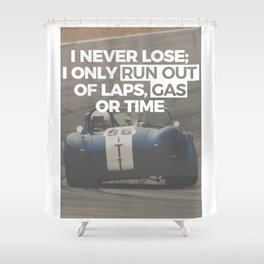 Racer Driver Out Of Laps Gas Time Never Lose Racing Shower Curtain