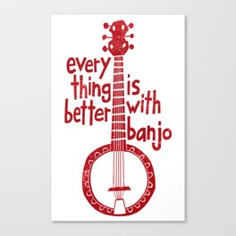 Everything Is Better With Banjo - Rustic Red Canvas Print