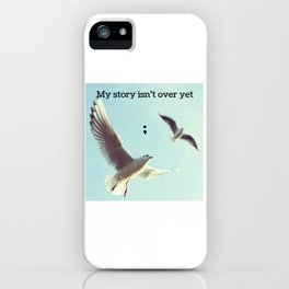 My Story Isn't Over Yet ; iPhone Case