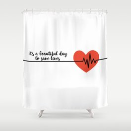 It's a beautiful day to save lives Derek Shepard Quote Greys Anatomy Shower Curtain