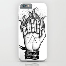 NEVER LOSE YOUR FIRE iPhone Case