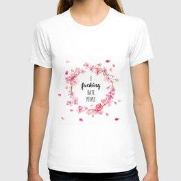 I hate people Flowers art T-shirt