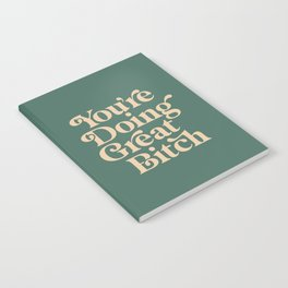 YOU'RE DOING GREAT BITCH vintage green cream Notebook