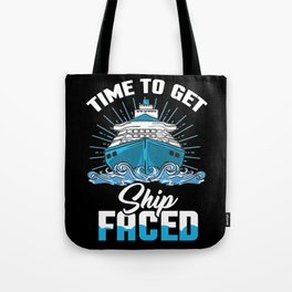 Time To Get Ship Faced - Funny Cruise Ship Trip Tote Bag