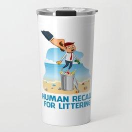 Human Recall For Littering Travel Mug