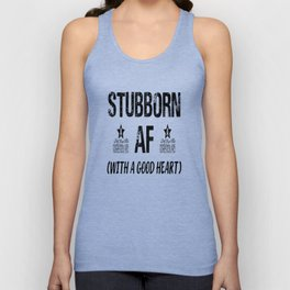 Stubborn AF (With A Good Heart) - Funny Tee - Graphic T-Shirt - Unisex Shirt - Funny Shirt - Gym Shi Unisex Tank Top