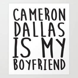 Cameron Dallas Is My Boyfriend Top Vine Professional Fangirl Boyfriend T-Shirts Art Print