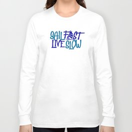 Sail Fast Live Slow sailing for the Sailor Long Sleeve T-shirt