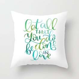 Let All That You Do Be Done In Love Watercolor Throw Pillow