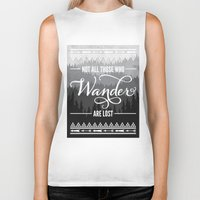 not all who wander are lost Biker Tanks featuring Not All Those Who Wander Are Lost by Fercute