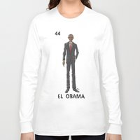 "obama Long Sleeve T-shirts featuring EL OBAMA by ""dfrnt"""