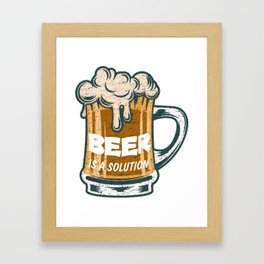 Beer Is A Solution Framed Art Print