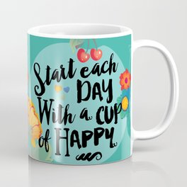 Start each day with a cup of happy Coffee Mug