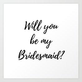 Will You Be My Bridesmaid? Art Print