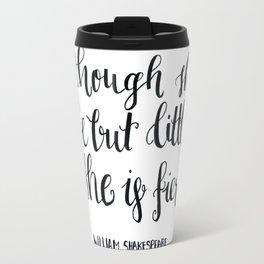"""though she be but little, she s fierce."" William Shakespeare Travel Mug"