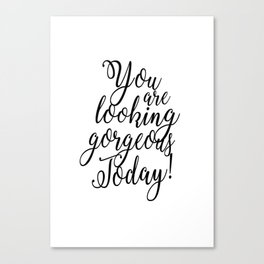 You are looking gorgeous today! - Black and white Quote Canvas Print