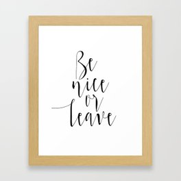 Be Nice or Leave Framed Art Print