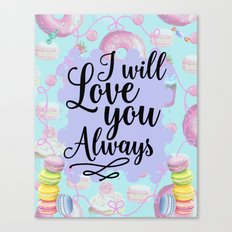 I Will Love you Always - Sweet Shop Doughnut Macaron Canvas Print