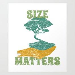 Size Matters Bonsai Tree Lover Gift Idea Art Print