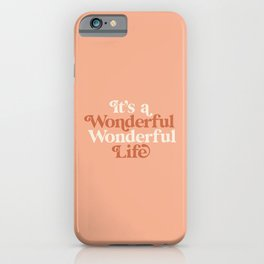 Its a Wonderful Wonderful Life iPhone Case