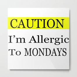 Caution I hate Mondays Metal Print