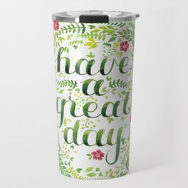 Have A Great Day! Travel Mug