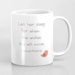 Let her sleep for when she wakes she will move mountains Coffee Mug