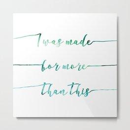 I was made for more than this // Tara Metal Print