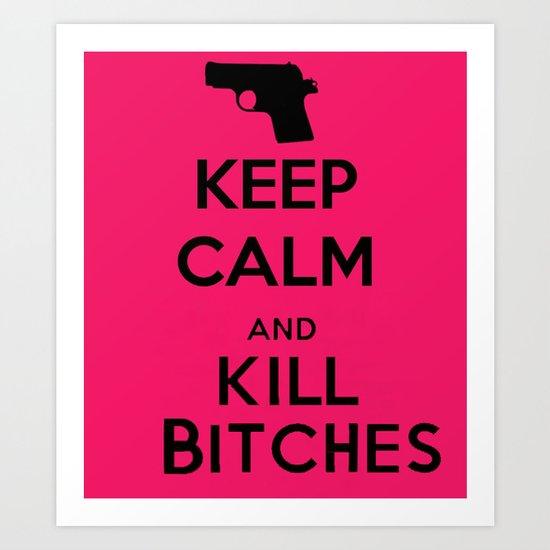 Keep calm and kill bitches Art Print